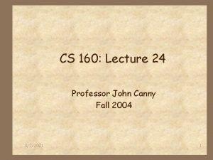 CS 160 Lecture 24 Professor John Canny Fall