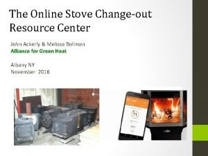 The Online Stove Changeout Resource Center John Ackerly