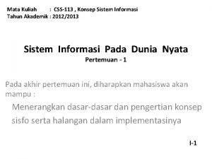 Mata Kuliah CSS113 Konsep Sistem Informasi Tahun Akademik