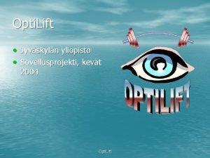 Opti Lift Jyvskyln yliopisto Sovellusprojekti kevt 2004 Opti