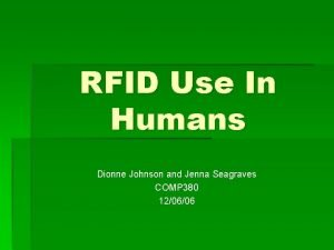 RFID Use In Humans Dionne Johnson and Jenna