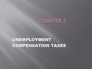 CHAPTER 5 UNEMPLOYMENT COMPENSATION TAXES FUTA and SUTA