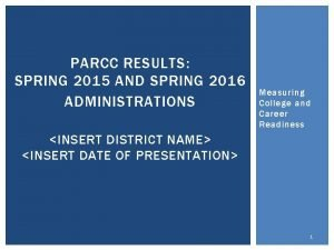 PARCC RESULTS SPRING 2015 AND SPRING 2016 ADMINISTRATIONS