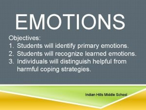 EMOTIONS Objectives 1 Students will identify primary emotions