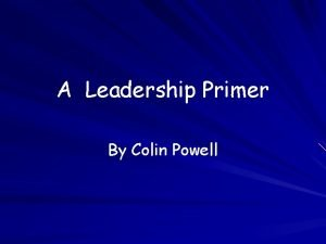 A Leadership Primer By Colin Powell Rule 1