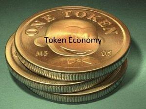 Token Economy What is Token Economy Token economy