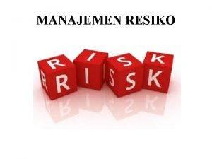 MANAJEMEN RESIKO Pengertian Manajemen Manajemen adalah kegiatan untuk