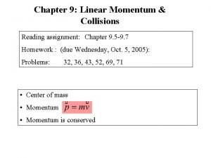 Chapter 9 Linear Momentum Collisions Reading assignment Chapter