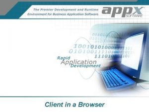 Client in a Browser Server Requirements Web Server