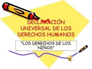 DECLARACIN UNIVERSAL DE LOS DERECHOS HUMANOS LOS DERECHOS