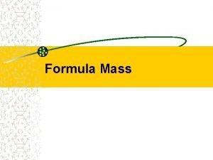 Formula Mass Formula mass the formula mass of