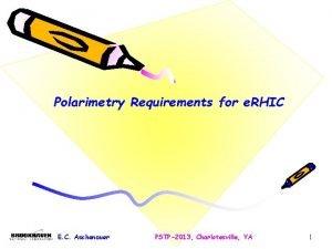 Polarimetry Requirements for e RHIC E C Aschenauer