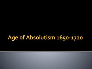 Age of Absolutism 1650 1720 Absolutism In 17
