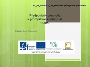 VY32INOVACE114Pechod k prmyslov spolenosti Pedpoklady pechodu k prmyslov