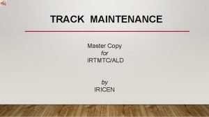 TRACK MAINTENANCE Master Copy for IRTMTCALD by IRICEN