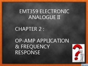 EMT 359 ELECTRONIC ANALOGUE II CHAPTER 2 OPAMP