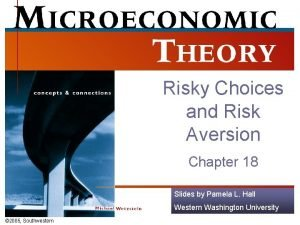 Risky Choices and Risk Aversion Chapter 18 Slides