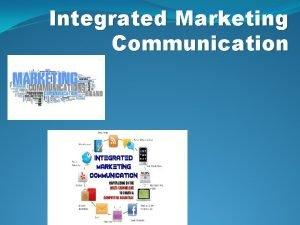Integrated Marketing Communication MARKETING COMMUNICATION Marketing communication are