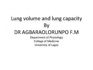 Lung volume and lung capacity By DR AGBARAOLORUNPO