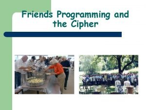 Friends Programming and the Cipher Friends Programming l
