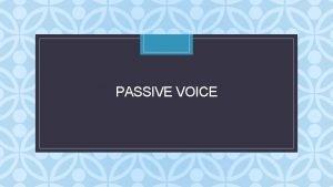 C VOICE PASSIVE What is passive voice form