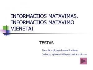 INFORMACIJOS MATAVIMAS INFORMACIJOS MATAVIMO VIENETAI TESTAS Paruo mokytoja
