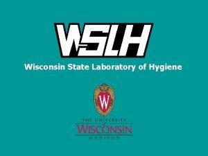 Wisconsin State Laboratory of Hygiene Wisconsin State Laboratory