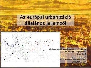 Az eurpai urbanizci ltalnos jellemzi Eurpa regionlis trsadalomfldrajza
