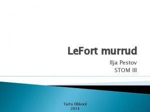 Le Fort murrud Ilja Pestov STOM III Tartu