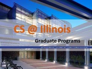 CS Illinois Graduate Programs Why CS Illinois to