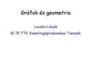 Grfok s geometria Lovsz Lszl ELTE TTK Szmtgptudomnyi