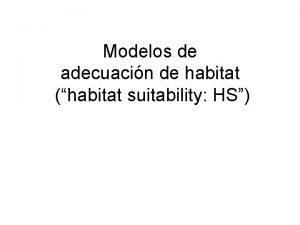 Modelos de adecuacin de habitat habitat suitability HS