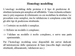 Homology modelling Lomology modeling delle proteine il tipo