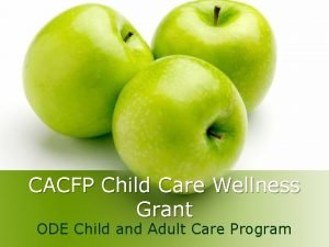 CACFP Child Care Wellness Grant ODE Child and