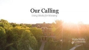 Our Calling Using Media for Ministry The Calling