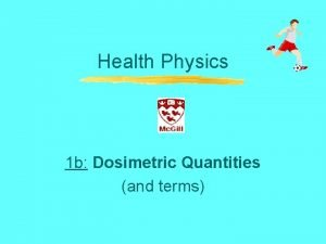 Health Physics 1 b Dosimetric Quantities and terms