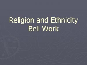 Religion and Ethnicity Bell Work Bell Work 1
