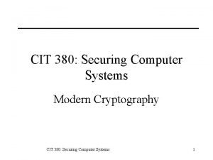 CIT 380 Securing Computer Systems Modern Cryptography CIT