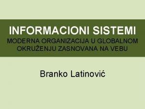 INFORMACIONI SISTEMI MODERNA ORGANIZACIJA U GLOBALNOM OKRUENJU ZASNOVANA