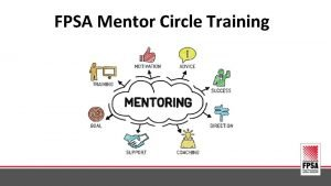 FPSA Mentor Circle Training Mentor Circle Value to