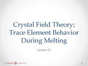 Crystal Field Theory Trace Element Behavior During Melting