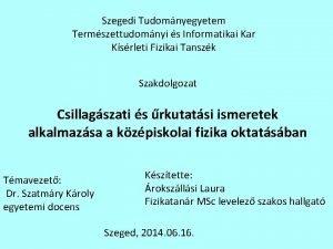 Szegedi Tudomnyegyetem Termszettudomnyi s Informatikai Kar Ksrleti Fizikai