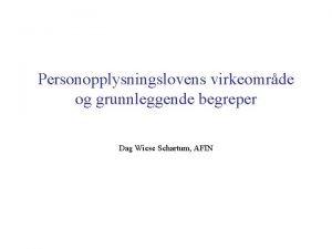 Personopplysningslovens virkeomrde og grunnleggende begreper Dag Wiese Schartum