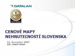 CENOV MAPY NEHNUTENOST SLOVENSKA 12 december 2007 JUDr