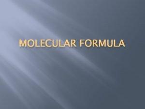 MOLECULAR FORMULA Percent Composition Empirical Formula The percent