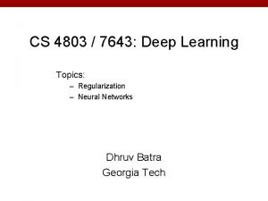 CS 4803 7643 Deep Learning Topics Regularization Neural