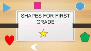 SHAPES FOR FIRST GRADE MEET THE SHAPES WHAT