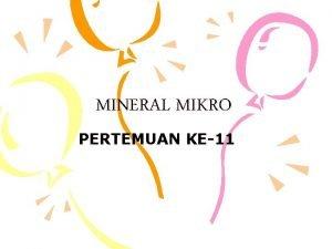 MINERAL MIKRO PERTEMUAN KE11 Pokok bahasan Ciri 2