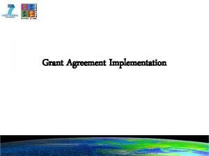 Grant Agreement Implementation Implementation Obligation of the consortium