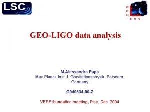 GEOLIGO data analysis M Alessandra Papa Max Planck